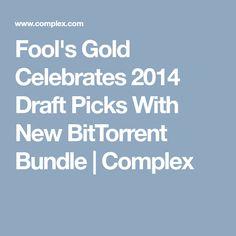 Fool's Gold Celebrates 2014 Draft Picks With New BitTorrent Bundle | Complex