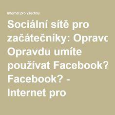 Sociální sítě pro začátečníky: Opravdu umíte používat Facebook? - Internet pro všechny