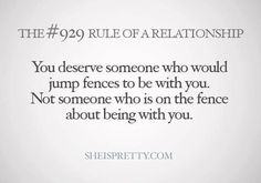 You deserve someone who would jump fences for you