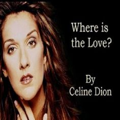 Where is the Love - Celine Dion