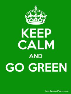 Keep Calm and Go Green Keep Calm Posters, Keep Calm Quotes, Go Green Posters, Poster Generator, Herbalife Shake, Quotes About Everything, Stay Calm, Lia Sophia, Party Poster