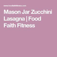 Mason Jar Zucchini Lasagna | Food Faith Fitness