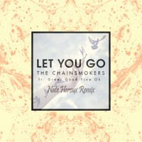 Let You Go - The Chainsmokers (Nate Heroux Remix) by Nate Heroux Music on SoundCloud