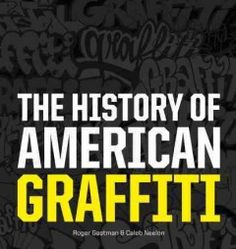 The history of American graffiti / Roger Gastman and Caleb Neelon.