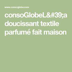 consoGlobeL'adoucissant textile parfumé fait maison