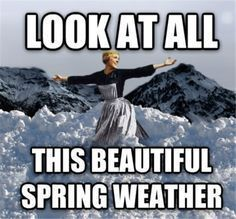 Spring Time In Alaska Memes That Will Make You Laugh Winter Humor Spring Funny Funny Pictures