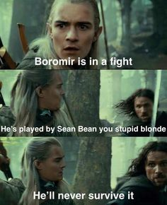 Sean Bean never survives. Haha he called legolas a stupid blonde. I guess i shouldn't really laugh because im blonde.<<<< Legolas has platinum hair gurl, you can't just confuse hair colors like this Funny Memes, Hilarious, Jokes, Funniest Memes, Citations Film, Sean Bean, One Does Not Simply, O Hobbit, Into The West