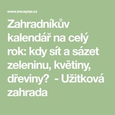 Zahradníkův kalendář na celý rok: kdy sít a sázet zeleninu, květiny, dřeviny?  - Užitková zahrada Gardening, Math Equations, Vegetables, Garten, Vegetable Recipes, Veggie Food, Lawn And Garden, Garden, Veggies