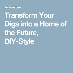 Transform Your Digs into a Home of the Future, DIY-Style
