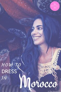 How to Dress in Morocco - A complete guide to Morocco Dress Code for those who want to respect the local culture and follow a modest Morocco packing list whilst still dressing in style according to local fashion