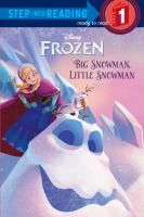 Frozen. Big snowman, little snowman / by Tish Rabe ; illustrated by the Disney Storybook Artists.