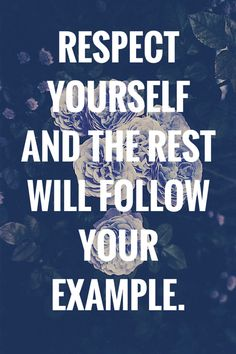 Respect yourself and the rest will follow your example. Click on this image to see the biggest selection of life tips and positive quotes!