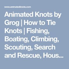 Animated Knots by Grog   How to Tie Knots   Fishing, Boating, Climbing, Scouting, Search and Rescue, Household, Decorative, Rope Care,