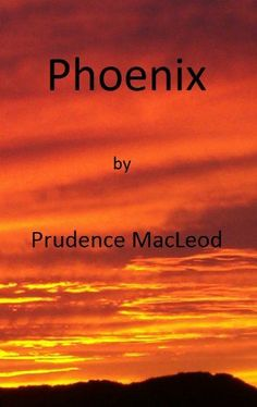 Phoenix by Prudence MacLeod. $2.99. 185 pages. Author: Prudence MacLeod