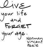 Penny Black Live Life - Rubber Stamp. Live your life and Forget your age. Norman Vincent Peale