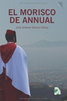 EL MORISCO DE ANNUAL: Edición corregida y actualizada de JOSÉ JIMÉNEZ GÓMEZ, http://www.amazon.es/dp/B00C8WXNJ8/ref=cm_sw_r_pi_dp_Mjtxub18JBTPT