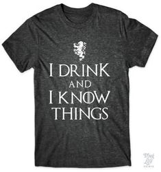 I drink and I know things!