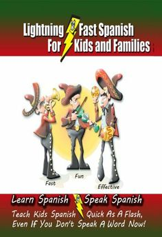 Lightning-Fast Spanish for Kids and Families: Learn Spanish, Speak Spanish, Teach Kids Spanish - Quick As A Flash, Even If You Don't Speak A Word Now! by Carolyn Woods, http://www.amazon.com/dp/B005JFMRG6/ref=cm_sw_r_pi_dp_DzsYqb0D2ZDR6