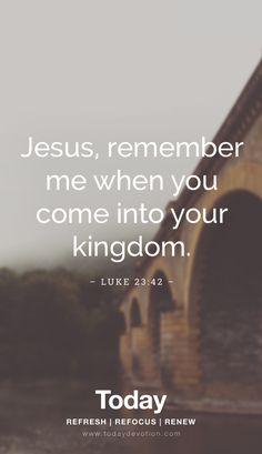 """Jesus, remember me when you come into your kingdom."" Luke 23:42"