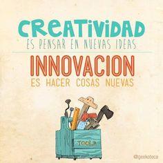 #Creatividad es pensar en nuevas ideas. #Innovación es hacer cosas nuevas.