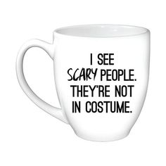 Scary real costume! ...Oh, you're not dressed up? Shop more Halloween mugs galore and more at www.ACupOfQuotes.Com