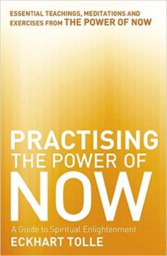 Practising The Power Of Now: Meditations, Exercises and Core Teachings from The Power of Now: Amazon.co.uk: Eckhart Tolle: 9780340822531: Books