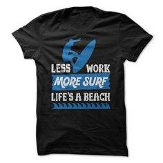 Less work more surf.Life is № a beachDoes surfing is your hobby? Go ahead and wear this surfing tee that will suit your hobby  Dont forget to check our other designs toosurf