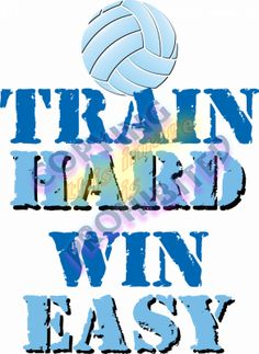 Volleyball. Train hard, win easy.