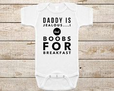 Daddy Is Jealous I Had Boobs For Breakfast Breastfed Baby Outfit Home Coming Outfit Infant Bodysuit Baby Boy Baby Girl Unisex Baby Clothes