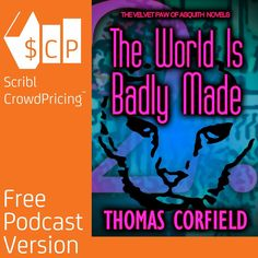 'The World Is Badly Made by Thomas Corfield' When the palace of Arabesque's aide d'camp, a cat named the Tremblees, stumbles upon a translation of an ancient language that reveals the existence of a fabled stone, he vows to find it for reasons of greed and vengeance.