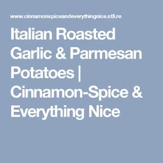 Italian Roasted Garlic & Parmesan Potatoes | Cinnamon-Spice & Everything Nice