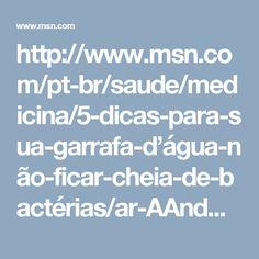 http://www.msn.com/pt-br/saude/medicina/5-dicas-para-sua-garrafa-d'água-não-ficar-cheia-de-bactérias/ar-AAndNMf?li=AAggXC1&ocid=mailsignout