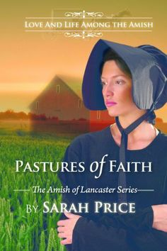 Pastures of Faith (The Amish of Lancaster: An Amish Romance) by Sarah Price, http://www.amazon.com/dp/B007Q2QS88/ref=cm_sw_r_pi_dp_oUCfqb1BRZ5BC