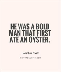 www.nl He was a bold man that first ate an oyster- Jonathan Swift Jonathan Swift Quotes, Splendid Spoon, Script Words, Raw Oysters, Oyster Recipes, Food Quotes, Food Pictures, Picture Quotes, Quotations