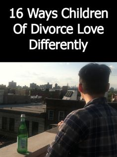 16 Ways Children Of Divorce Love Differently -- Honestly can't express enough how true this is. It's a part of who we are.