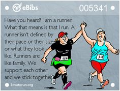 Have you heard? I am a runner. What that means is that I run. A runner isn't defined by their pace or their size or what they look like. Runners are like family. We support each other and we stick together.