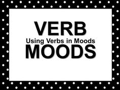 VERB MOODS Using Verbs in Moods. Look at the faces above. What is the emotion shown by each? HAPP Y LOVESA D.