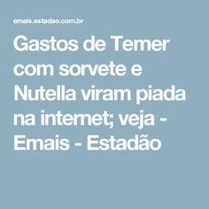 Gastos de Temer com sorvete e Nutella viram piada na internet; veja - Emais - Estadão