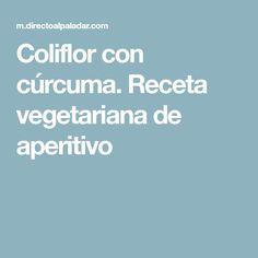 Coliflor con cúrcuma. Receta vegetariana de aperitivo