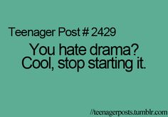 For real, and some girls say that they hate drama and they is the reason there is DRAMA.