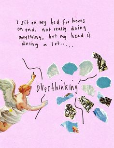 I sit on my bed for hours on end, not really doing anything, but my head is doing a lot overthinking