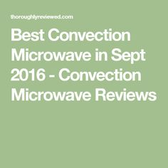 Best Convection Microwave in Sept 2016 - Convection Microwave Reviews