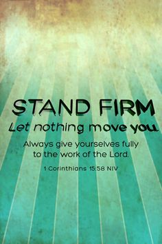 Stand Firm:Let nothing move you