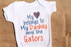 My Heart Belongs To My Daddy and The Gators Onesie - Florida Gators - Customizable Wording - Team By Request - Mr. Two Bits by BurlapPaperSack on Etsy