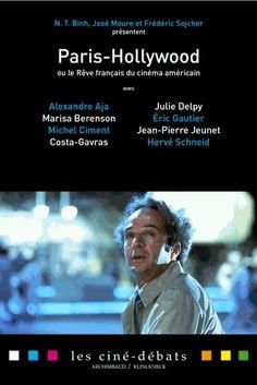 Paris-Hollywood ou le rêve français du cinéma américain. Confrontation de deux modèles de cinéma par ceux qui on vécu l'expérience hollywoodienne