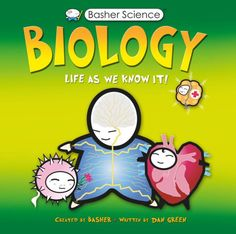 Basher Science: Biology, Life As We Know It created and illustrated by Simon Basher, Written by Dan Green:Nature's building blocks have never been more...