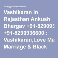 Vashikaran in Rajasthan Ankush Bhargav +91-8290936600 : Vashikaran,Love Marriage & Black Magic Specialist