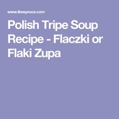 This Polish tripe soup recipe (flaki or flaczki) is considered a hangover cure. Tripe Soup, Chowders, Pools, Stew, Soup Recipes, The Cure, Stuffed Peppers, Traditional, Soups