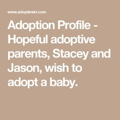 Adoption Profile - Hopeful adoptive parents, Stacey and Jason, wish to adopt a baby. Domestic Infant Adoption, Adoptive Parents, Parenting, Profile, Baby, User Profile, Babys, Baby Humor, Baby Baby