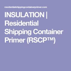 INSULATION | Residential Shipping Container Primer (RSCP™)